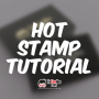 Hot Stamp Tutorial